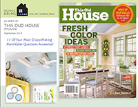 "This Old House Magazine, Sept. 2014: ""11 of your most Crazy-Making Paint-Color Questions Answered!"""